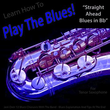 Tenor Saxophone Straight Ahead Blues in Bb Play The Blues